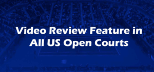 Video Review Feature in All US Open Courts